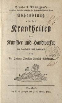 Bernhard Ramazzini's […] Abhandlung von den Krankheiten der Künstler und Handwerker neu bearbeitet und vermehret von Dr. Johann Christian Gottlieb Ackermann