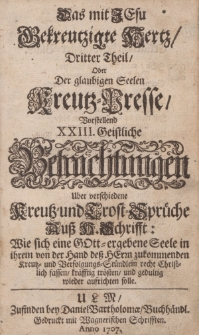 Das mit Jesu Gekreuzigte Hertz […] XXIII. Geistliche Betrachtungen Uber verschiedene Kreutz- und Trost-Sprüche Aus H. Schrifft […]