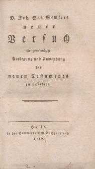 D. Joh.Sal. Semlers neuer Versuch die gemeinnüzige Auslegung und Anwendung des neuen Testaments zu befördern