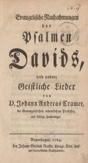 Evangelische Nachahmungen der Psalmem Davids, und andere geistliche Lieder von D. Johann Andreas Cramer […]