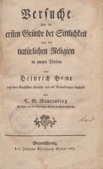 Versuche über die ersten Gründe der Sittlichkeit und der natürlichen Religion in zween Theilen von Heinrich Home aus dem Englischen übersetzt und mit Anmerkungen begleitet von C. G. Rautenberg […]
