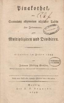 Pinakothek, oder Sammlung allgemeiner nützlicher Tafeln für Jedermann, zum Multipliziren und Dividiren […]