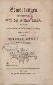 Bemerkungen auf einer Reise durch das nördliche Europa besonders zu Copenhagen, Stockholm und Petersburg gesammlet von Nathanael Wraxall […]