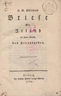 K. G. Küttners Briefe über Irland an seinen Freund, den Herausgeber