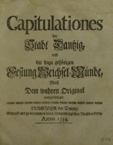 Capitulationes der Stadt Dantzig und der dazu gehörigen Festung Weichsel-Münde, nach dem wahren Original ausgefertiget.