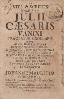 De vita et scriptis famosi athei Julii Caesaris Vanini tractatus singularis [...]editione secunda aucta et correcta a Johanne Mauritio Schrammio, scholae Regiomontanae in Neo-Marchia Rect