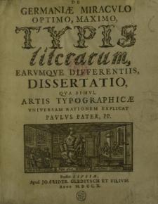 De Germaniae miracvlo optimo, maximo typis literarum earvmqve differentiis dissertatio qva simvl artis typographicae vniversam rationem explicat Pavlvs Pater, pp