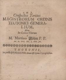 Conspectus Tertius Magistrorum Ordinis Teutonici Generalium sistitur in Gymn. Thorun. a m. Martino Böhm P.P. an. M. DCC. XII. d. XIII Junii