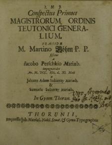 Conspectus Primus Magistrorum Ordinis Teutonici Generalium, [...] a Jacobo Perschkio Mariaeb. impugnandus An. M.DCC.XII. d. XI Maii a Johann Adam Sobieray Mariaeb. et Samuele Sobieray Mariaeb. In Gymn. Thorun
