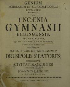 Genium scholarum et scholasticorum tutelarem exponens ad encaenia Gymnasii Elblingensis, ipso geniali die, qui est XXIV Nov. a. p. c. n. MDCCXLVL horis a IX matutinis celebranda [...]