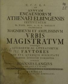 Q. F. F. Q. S. ad annum encaeniorum Athenaei Elbingensis festivitatem d. XXIX Nov. a. o. r. MDCCLIX celebrandam magnificum et amplissimum urbis Magistratum omnesque literarum ac literatorum Fautores pro sua quemque dignitate [...]