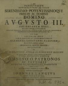 Ad panegyricum aeternaturae gloriae serenissimo potentissimoque principi ac domino domino Augusto III poloniarum regi, magno duci Lituaniae, Russiae, Prusiae, Masoviae, Samogitiae, Kiioviae, Wolhyniae, Podoliae, Podlachiae, Livoniae etc.[...]