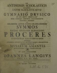 De Antinomis Scholasticis occasione legum scholasticarum in Gymnasio Drusico d. VI. Sept. MDCCLXIV [...] invitat Ioannes Langius [...]