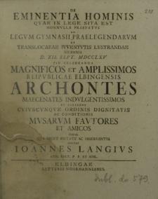 De eminentia hominis quae in lege sita est nonnulla praefatus ad legum Gymnasii praelegendarum et translocatae iuventutis lustrandae solemnia d. XII. Sept. MDCCLXV pie celebranda [...] invitat Ioannes Langius [...]