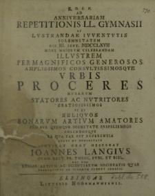 Ad Anniversariam Repetitionis LL. Gymnasii et Lustrandae Iuventutis solemnitatem die III. Sept. MDCCLXVII [...] invitat orat obsecrat Ioannes Langius [...]