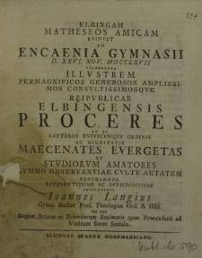 Elbingam Matheseos Amicam evincit ad Encaenia Gymnasii d. XXVI. Nov. MDCCLXVII celebranda [...] invitaturus Ioannes Langius [...]