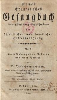 Neues evangelisches Gesangbuch für die Königl. Preuss. Schlesischen Lande zur zur öffentlichen und häuslichen Gottesverehrung.