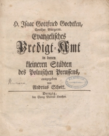 H. Isaac Gottfried Goedtken, Conitzer Bürgerm. Evangelisches Predigt-Amt in denen kleineren Städten des Polnischen Preussens