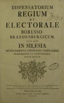 Dispensatorium Regium et Electorale Borusso-brandenburgicum iuxta quod in Silesia medicamenta officinis familiaria praeparanda et dispensanda.