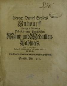 George Daniel Seylers Entwurff seines zu edirenden Polnisch- und Preussischen Muentz- und Medaillen- Gabinets.