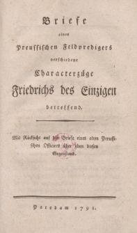 Briefe eines Preussischen Feldpredigers verschiedenen Characterzüge Friedrichs des Einzigen betreffend. Mit Rücksicht auf die Briefe eines alten Preussischen Officiers über eben diesen Gegenstand