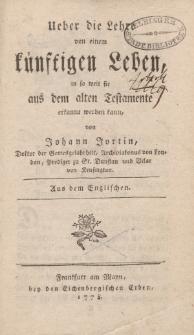 Ueber die Lehre von einem künftigen Leben in so weit sie aus dem alten Testamente erkannt werden kann, von Johann Jortin [ …]
