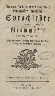 Imman. Joh. Gerhard Schellers kurzgefasste lateinische Sprachlehre oder Grammatik für die Schulen […]