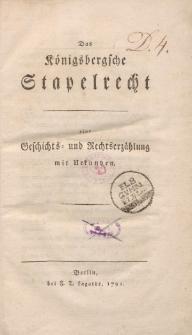 Das Königsbergsche Stapelrecht eine Geschichts - uns Rechtserzählung mit Urkunden