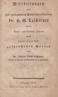 Mittheilungen aus des vollendeten Superintendenten Dr. H.G. Tzschirner letzten Amts- und Leidens - Jahren nebst den bei seinem Tode gesprochenen Worten […]