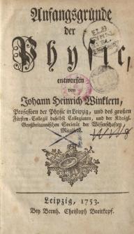 Anfangsgründe der Physic, entworfen von Johann Heinrich Winklern [ … ]