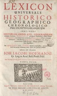 Lexicon universale historico-geographico-chronologico-poetico-philologicum [ … ] Opera et studio Ioh. Iacobi Hofmanni [ … ] Tomus prior