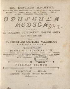 GE. Gottlob Richter [ ... ] Opuscula medica antehac in Academia Gottengensi [ ... ] Volumen Primum