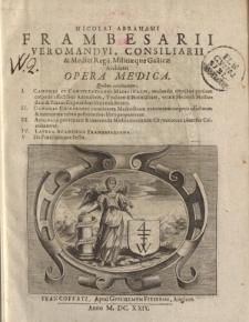 Nicolai Abrahami Frambesarii veromandui, consiliarii & Medici Regii, Militiaeque Gallicae Archiatri Opera medica [ … ]