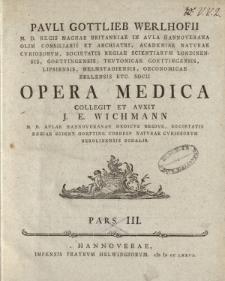 Pavli Gottlieb Werlhofii [...] opera medica collegit et avxit J.E. Wichmann [...] pars III
