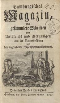 Hamburgisches Magazin, oder gesammlete Schriften zum Unterricht und Vergnügen, aus der Naturforschung und den angenehmen Wissenschaften überhaupt. Des ersten Bandes erstes Stück