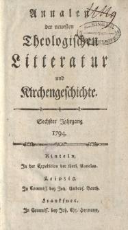 Annalen der neuesten theologischen Litteratur und Kirchengeschichte. Sechster Jahrgang 1794
