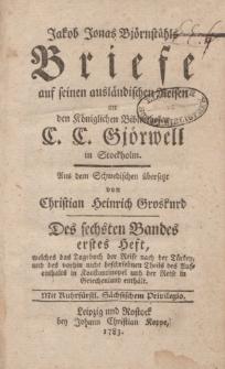 Jakob Jonas Björnståhl Briefe auf seinen ausländischen Reisen an den Königlichen Bibliothekar C.C. Gjörwell in Stockholm […] Des sechsten Bandes erstes Heft […]