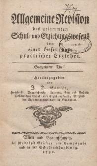 Allgemeine Revision des gesammten Schul- und Eziehungswesens von einer Gesellschaft practischer Erzieher. Sechzehnter Theil