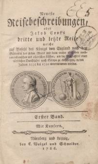 Neueste Reisebeschreibungen, oder Jakob Cook's dritte und letzte Reise […] nach den Südinseln des stillen Meers […] um die Möglichkeit einer nördlichen Durchfahrt nach Europa zu entscheiden, in den Jahren 1776 bis 1780 unternommen worden. Erster Band