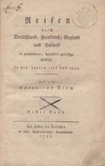 Reisen durch Deutschland, Frankreich, England und Holland, in verschiedener, besonders politischer Hinsicht, in den Jahren 1785 und 1795. […] Erster Band