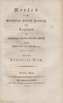 Reisen durch Deutschland, Frankreich, England und Holland, in verschiedener, besonders politischer Hinsicht, in den Jahren 1785,1795,1796 und 1797. […] Dritter Band