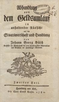 Abhandlung von dem Geldsumlauf in anhaltender Rücksicht auf die Staatswirtschaft und Handlung von Johann Georg Büsch […] Zweiter Teil