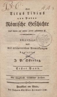 Des Titus Livius aus Padua Römische Geschichte was davon auf unsere Zeiten gekommen ist, übersezt und mit erläuternden Anmerkungen begleitet von J.P. Ostertag. Erster Band