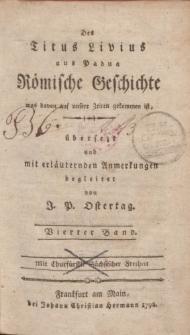 Des Titus Livius aus Padua Römische Geschichte was davon auf unsere Zeiten gekommen ist, übersezt und mit erläuternden Anmerkungen begleitet von J.P. Ostertag. Vierter Band