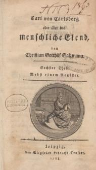 Carl von Carlsberg oder über das menschliche Elend, von Christian Gotthilf Salzmann. Sechster Theil. Nebst einem Register
