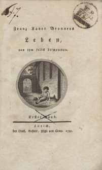 Franz Xaver Bronners Leben, von ihm selbst beschrieben. Erster Band