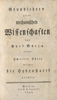 Grundlehren aller mechanischen Wissenschaften von Abel Bürja. Zweiter Theil welcher die Hydrostatik enthält