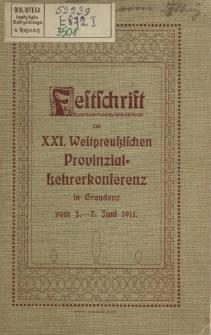 Festschrift zur XXI. Westpreußischen Provinzial-Lehrerkonferenz in Graudenz vom 5.-7. Juni 1911