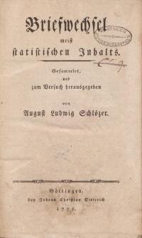 Briefwechsel meist statistischen Inhalts. Gesammlet, und zum Versuch herausgegeben von August Ludwig Schlözer