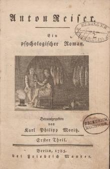 Anton Reiser. Ein psychologischer Roman. […] Erster Theil
